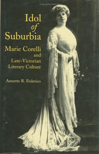 Idol of Suburbia: Marie Corelli and Late-Victorian Literary Culture (Victorian Literature and Culture Series)