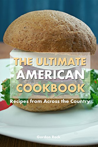 The Ultimate American Cookbook: Recipes from Across the Country by Gordon Rock