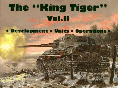 The King Tiger, Vol. 2: Development, Units, Operations