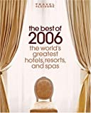 Travel + Leisure: The Best of 2006: The World's Greatest Hotels, Resorts, and Spas