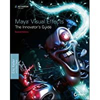 Maya Visual Effects the Innovator's Guide, 2nd Edition: Official Autodesk Press 2014