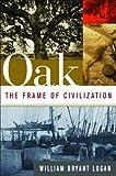 """""""Oak - The Frame of Civilization"""" av WB Logan"""