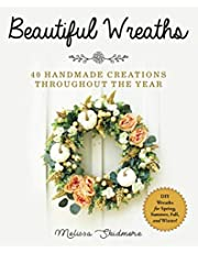Beautiful Wreaths: 40 Handmade Creations throughout the Year