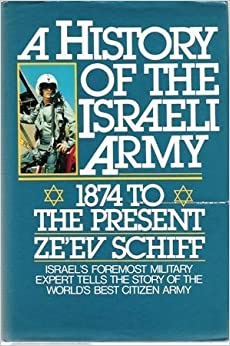 A History Of The Israeli Army: 1874 To The Present