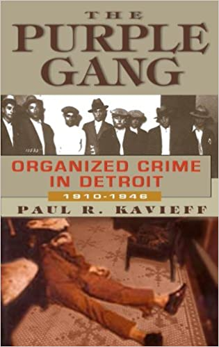 The Purple Gang: Organized Crime in Detroit 1910-1945: Paul