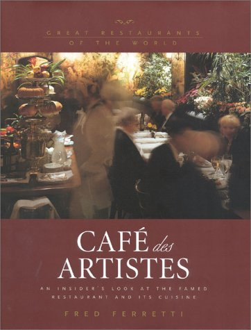 Cafe des Artistes: An Insider's Look at the Famed Restaurant and Its Cuisine (Great Restaurants of the World) by Fred Ferretti (2000-09-01) Cafe Des Artistes Restaurant