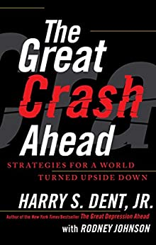 The Great Crash Ahead: Strategies for a World Turned Upside Down by [Dent, Harry S.]