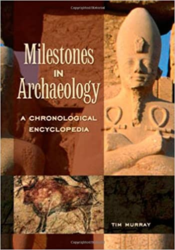 Milestones in Archaeology: A Chronological Encyclopedia: 1