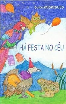 Há Festa no Céu: Uma colorida peça de teatro que trará o arco-íris ao nosso quotidiano (Portuguese Edition) de [Rodrigues, Dulce]