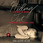 Hiding Out: A Memoir of Drugs, Deception, and Double Lives | Tina Alexis Allen