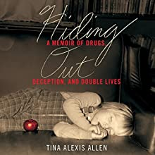 Hiding Out: A Memoir of Drugs, Deception, and Double Lives Audiobook by Tina Alexis Allen Narrated by Tina Alexis Allen