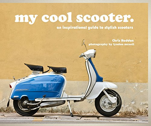 My Cool Scooter: An Inspirational Guide to Stylish Scooters by Chris Haddon (11-Jun-2015) Hardcover