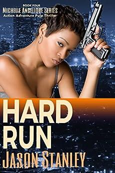 Hard Run: Action Adventure Pulp Thriller Book #4 (Michelle Angelique Avenging Angel Series) by [Stanley, Jason]