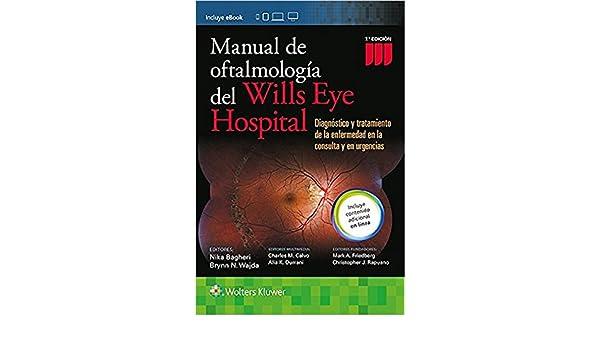 Manual de Oftalmologia del Wills Eye Hospital, 7.ª (Spanish Edition) - Kindle edition by Nika Bagheri, Brynn Wajda, Charles Calvo, Alia Durrani, ...