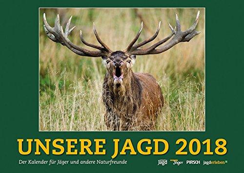 Wandkalender Unsere Jagd 2018: 12 Kalenderblätter mit Porträts heimischer Wildtiere und viele wertvolle Tipps zur Lagdpraxis