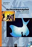 Menschen-Schattenspiel (inkl. CD): Szenische Ideen zu Musik, Literatur und Kunst