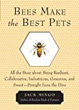 Bees Make the Best Pets, Jack Mingo, 1573246255