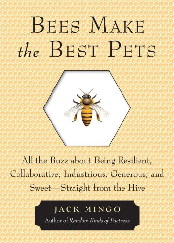 Bees Make the Best Pets: All the Buzz About Being Resilient, Collaborative, Industrious, Generous, and Sweet–Straight from the Hive pdf