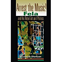 Arrest the Music!: Fela and His Rebel Art and Politics (African Expressive Cultures) book cover