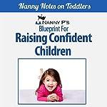 Raising Confident Children: A Nanny P Blueprint (Book 4) |  Nanny P