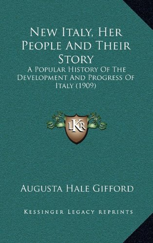 New Italy, Her People And Their Story: A Popular History Of The Development And Progress Of Italy (1909) ebook