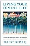 Living Your Divine Life, Orest Bedrij, 1441551867