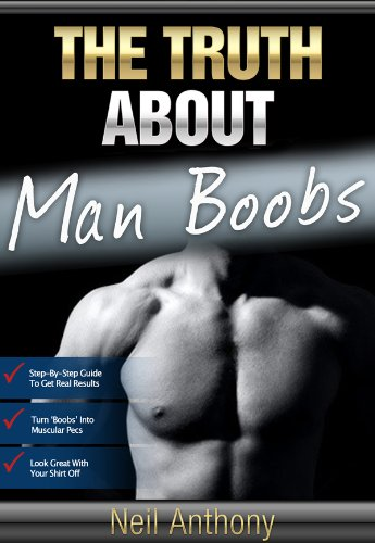 The Truth About Man Boobs (Diet To Get Rid Of Man Breasts)