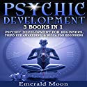 Psychic: 3-in-1 Bundle: Psychic Development for Beginners, Third Eye Awakening & Wicca for Beginners Audiobook by Emerald Moon Narrated by Stef P. Durham