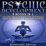 Psychic: 3-in-1 Bundle: Psychic Development for Beginners, Third Eye Awakening & Wicca for Beginners | Emerald Moon