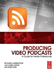 Producing Video Podcasts: A Guide for Media Professionals