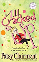 All Cracked Up: Experiencing God in the Broken Places (Women of Faith (Thomas Nelson))