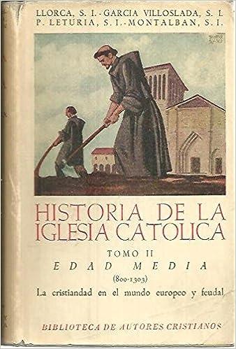 HISTORIA DE LA IGLESIA CATOLICA. TOMO II. EDAD MEDIA 800 -1303 . LA CRISTIANDAD EN EL MUNDO EUROPEO Y FEUDAL.: Amazon.es: GARCIA VILLOSLADA, Ricardo.: Libros