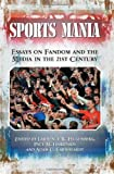 img - for Sports Mania: Essays on Fandom and the Media in the 21st Century book / textbook / text book