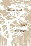 I Know I'm Right!, Donna Gorrell, 0557532094