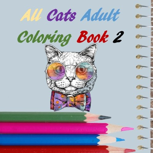 Download All Cats Adult Coloring Book 2 (All Adult Coloring Book) (Volume 16) pdf epub