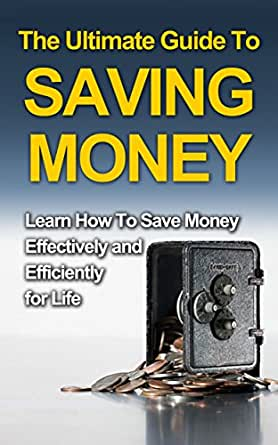 the ultimate guide to saving money learn how to save money