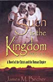 Of Such Is The Kingdom Parts I & II, A Novel of The Christ and the Roman Empire (Of Such Is The Kingdom, A Novel of Biblical Times Book 1)