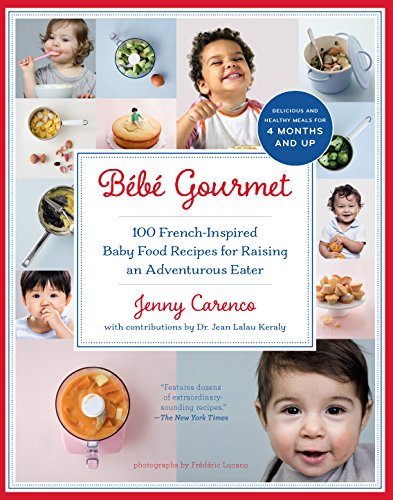 Bébé Gourmet: 100 French-Inspired Baby Food Recipes For Raising an Adventurous Eater by Jenny Carenco