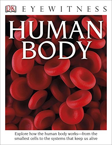 DK Eyewitness Books: Human Body: Explore How the Human Body Works from the Smallest Cells to the Systems That Keep Us Alive