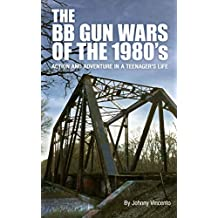 THE BB GUN WARS OF THE 1980's: Action and Adventure in a Teenager's Life