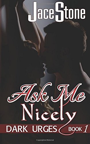 Read Online Ask Me Nicely: Dark Urges Book One (Volume 1) pdf epub