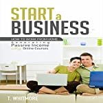 Start a Business: How to Work from Home Generating Passive Income Selling Online Courses | T Whitmore