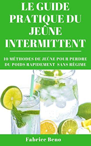 BOOK JEÛNE INTERMITTENT : LE GUIDE PRATIQUE DU JEÛNE INTERMITTENT (Intermittent Fasting): 10 MÉTHODES PDF