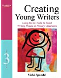 Creating Young Writers: Using the Six Traits to Enrich Writing Process in Primary Classrooms (3rd Edition) (Creating 6-Trait Revisers and Editors Series)