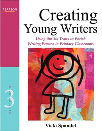 e1bcb9675 Creating Young Writers  Using the Six Traits to Enrich Writing Process in  Primary Classrooms (3rd Edition) (Creating 6-Trait Revisers and Editors  Series) ...