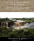 The Nile Tributaries of Abyssinia, Samuel W. Baker, 1438509995