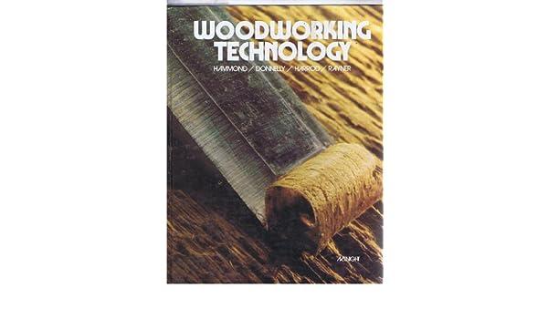 Woodworking Technology James J Hammond Edward T Donnelly Walter
