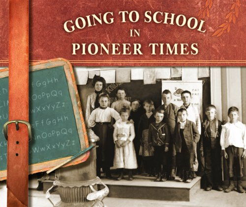 Going to School in Pioneer Times (Going to School in History) -  Graves, Kerry A., Teacher's Edition, Library Binding