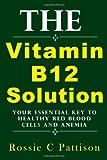 The Vitamin B12 Solution, Rossie Pattison, 1497431034