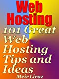 Web Hosting: 101 Great Web Hosting Tips and Ideas